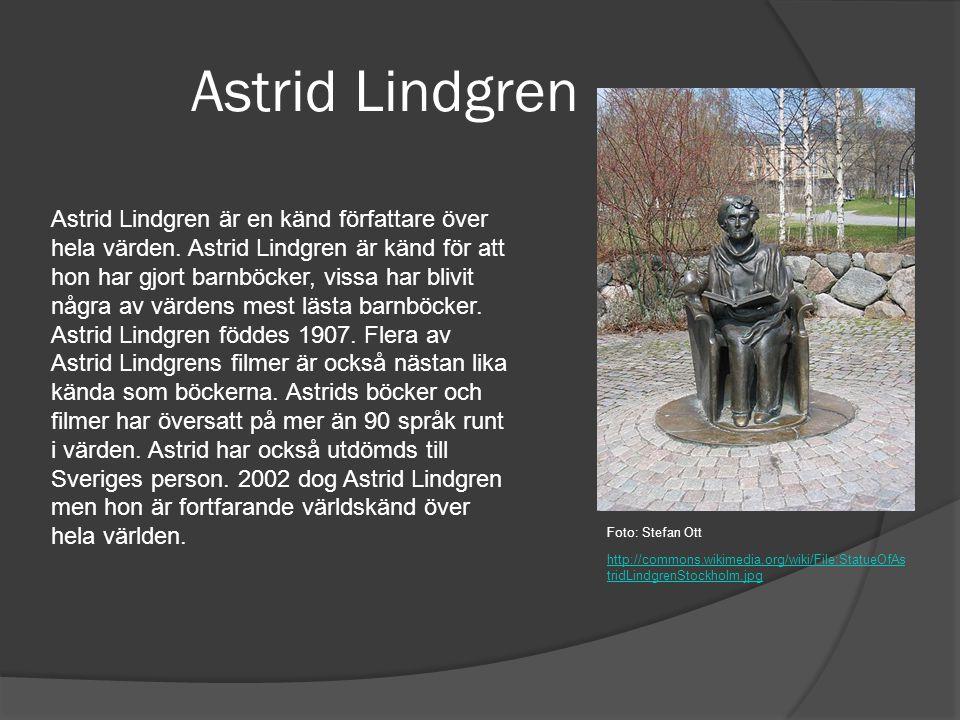 Astrid Lindgren Astrid Lindgren är en känd författare över hela värden. Astrid Lindgren är känd för att hon har gjort barnböcker, vissa har blivit någ