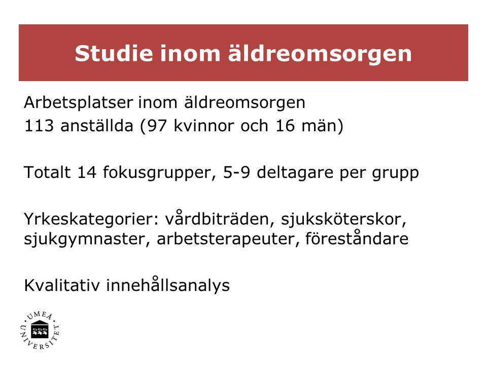 Studie inom äldreomsorgen Arbetsplatser inom äldreomsorgen 113 anställda (97 kvinnor och 16 män) Totalt 14 fokusgrupper, 5-9 deltagare per grupp Yrkes