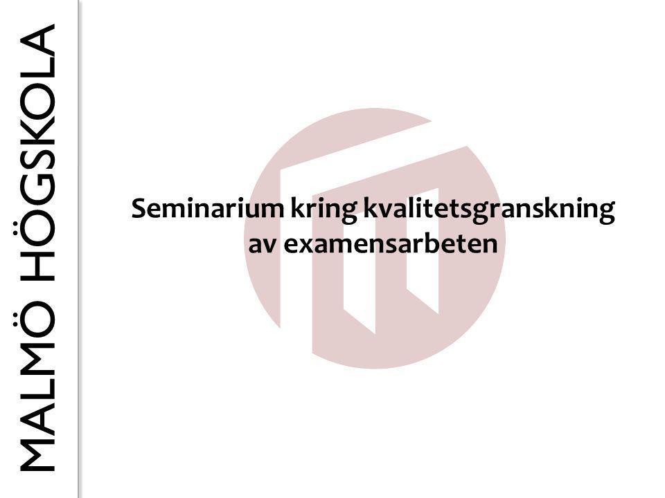 MALMÖ HÖGSKOLA Seminarium kring kvalitetsgranskning av examensarbeten
