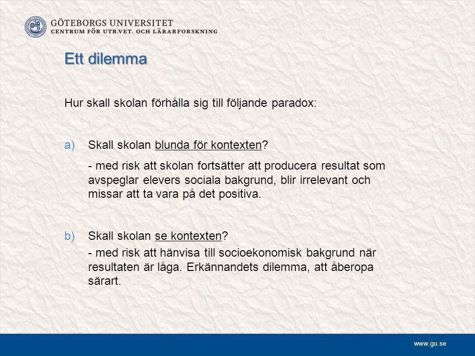 www.gu.se Ett dilemma Hur skall skolan förhålla sig till följande paradox: a)Skall skolan blunda för kontexten.