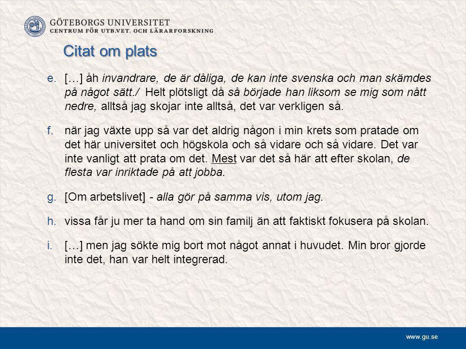 www.gu.se Citat om plats e.[…] åh invandrare, de är dåliga, de kan inte svenska och man skämdes på något sätt./ Helt plötsligt då så började han liksom se mig som nått nedre, alltså jag skojar inte alltså, det var verkligen så.