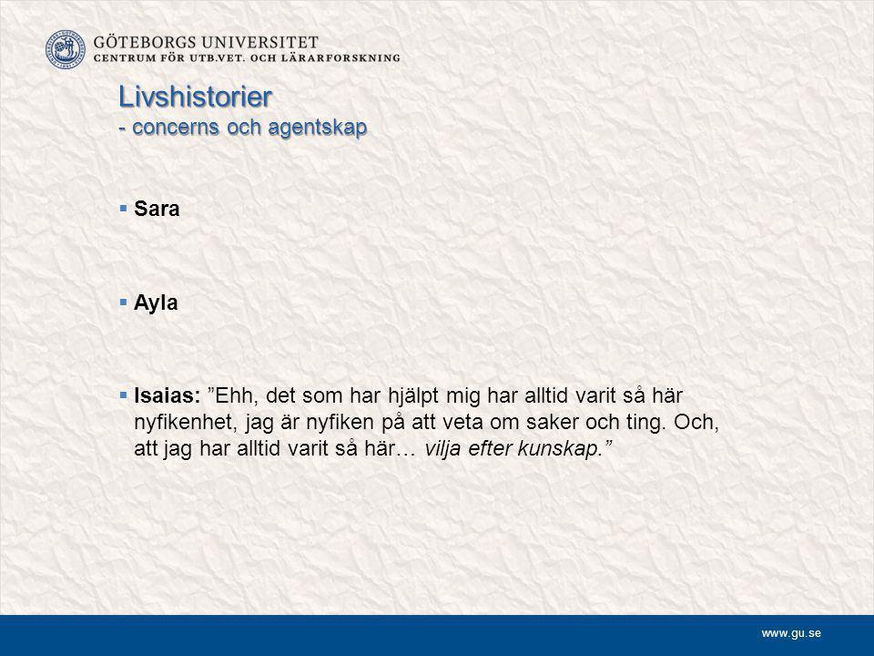 www.gu.se Livshistorier - concerns och agentskap  Sara  Ayla  Isaias: Ehh, det som har hjälpt mig har alltid varit så här nyfikenhet, jag är nyfiken på att veta om saker och ting.