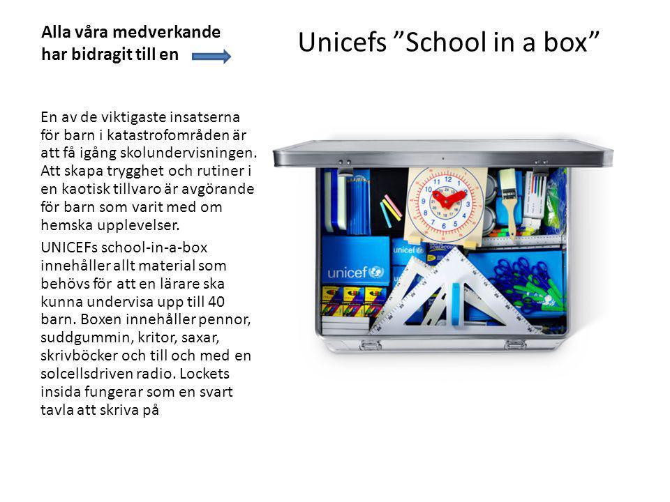 Alla våra medverkande har bidragit till en Unicefs School in a box En av de viktigaste insatserna för barn i katastrofområden är att få igång skolundervisningen.