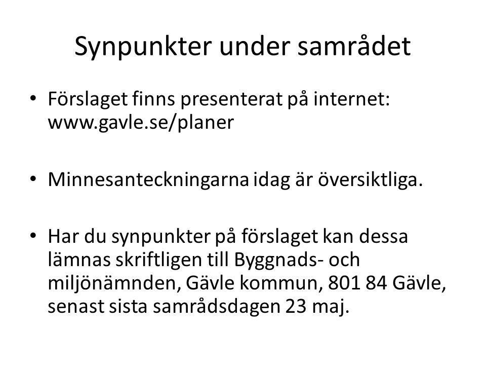 Synpunkter under samrådet • Förslaget finns presenterat på internet: www.gavle.se/planer • Minnesanteckningarna idag är översiktliga. • Har du synpunk