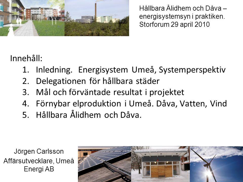 Hållbara Ålidhem och Dåva – energisystemsyn i praktiken. Storforum 29 april 2010 Jörgen Carlsson Affärsutvecklare, Umeå Energi AB Innehåll: 1.Inlednin