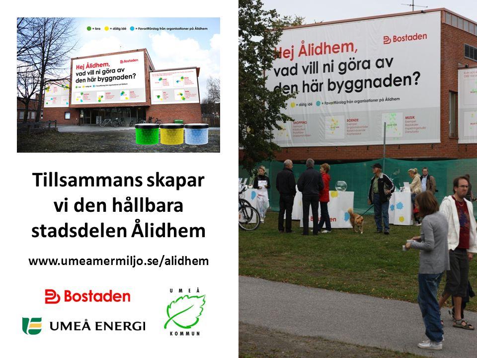 Tillsammans skapar vi den hållbara stadsdelen Ålidhem www.umeamermiljo.se/alidhem