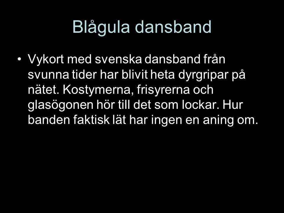 Blågula dansband •Vykort med svenska dansband från svunna tider har blivit heta dyrgripar på nätet. Kostymerna, frisyrerna och glasögonen hör till det