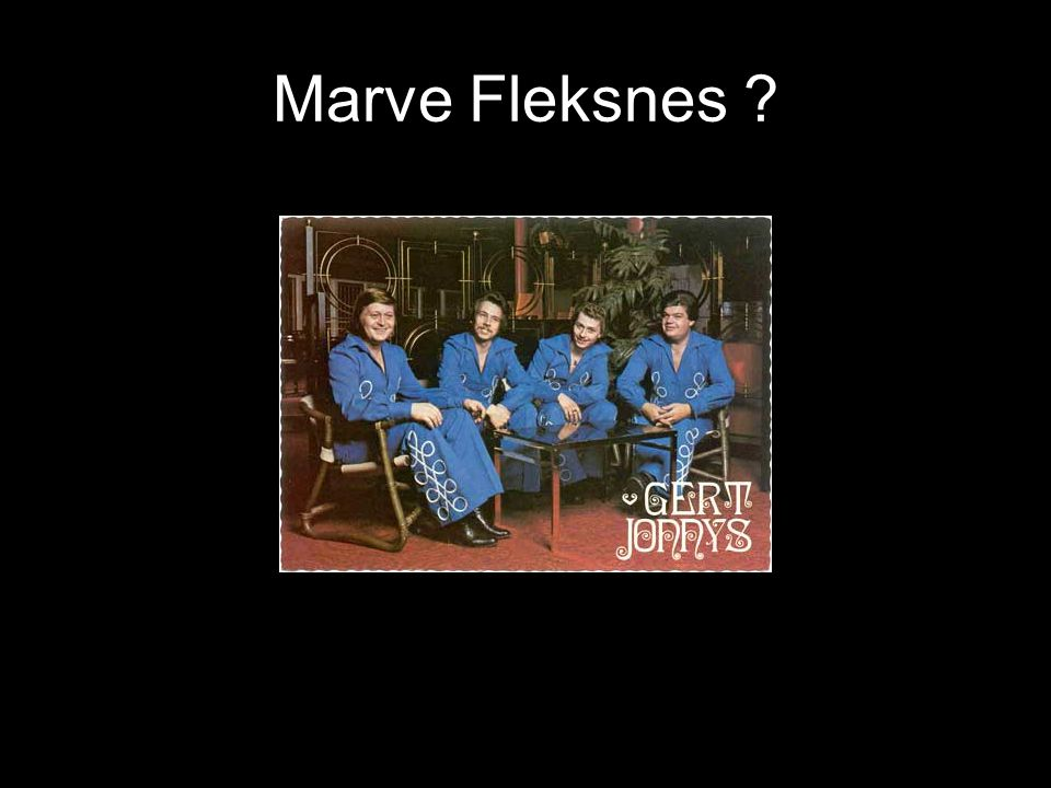 Marve Fleksnes ?