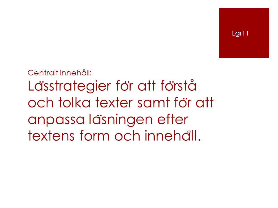 Centralt innehåll: La ̈ sstrategier fo ̈ r att fo ̈ rstå och tolka texter samt fo ̈ r att anpassa la ̈ sningen efter textens form och inneha ̊ ll. Lgr
