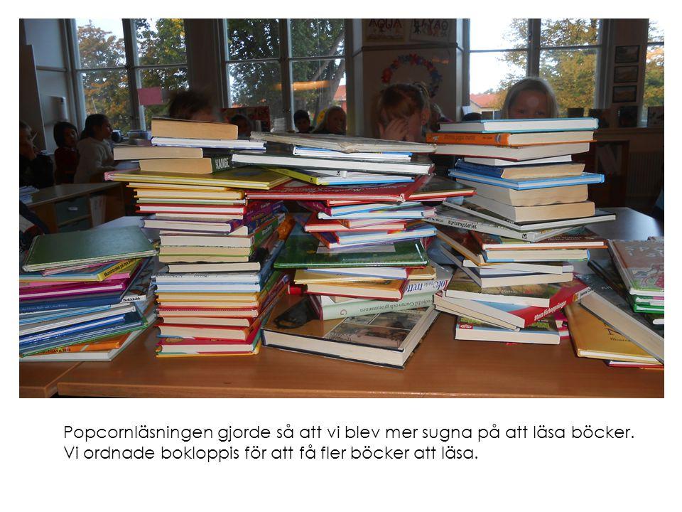 Popcornläsningen gjorde så att vi blev mer sugna på att läsa böcker. Vi ordnade bokloppis för att få fler böcker att läsa.
