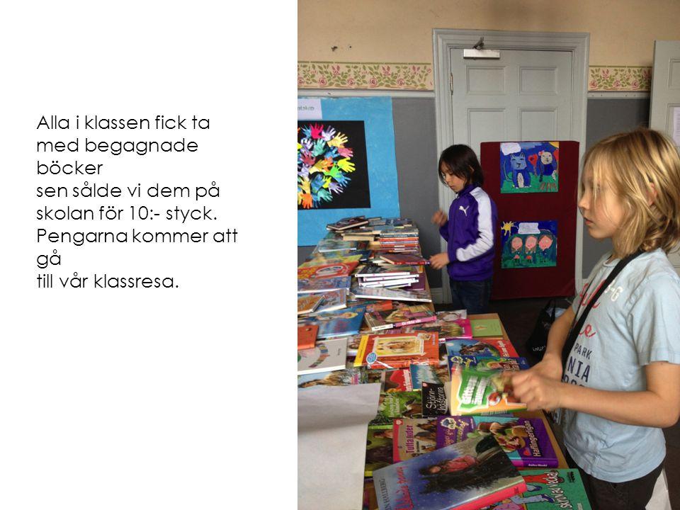 Alla i klassen fick ta med begagnade böcker sen sålde vi dem på skolan för 10:- styck. Pengarna kommer att gå till vår klassresa.