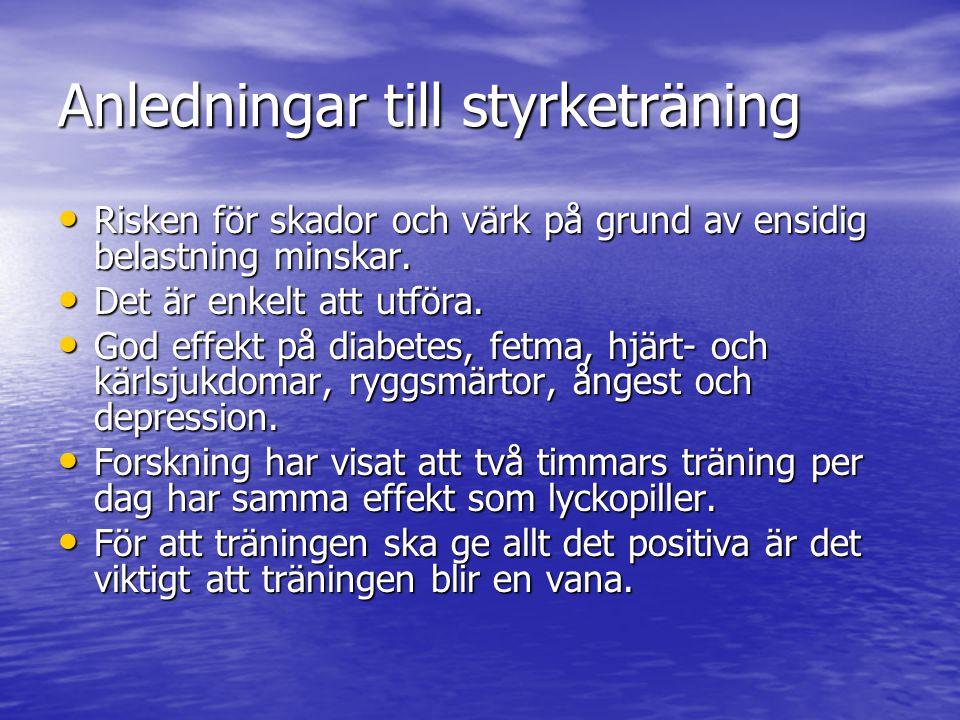 Anledningar till styrketräning • Risken för skador och värk på grund av ensidig belastning minskar. • Det är enkelt att utföra. • God effekt på diabet