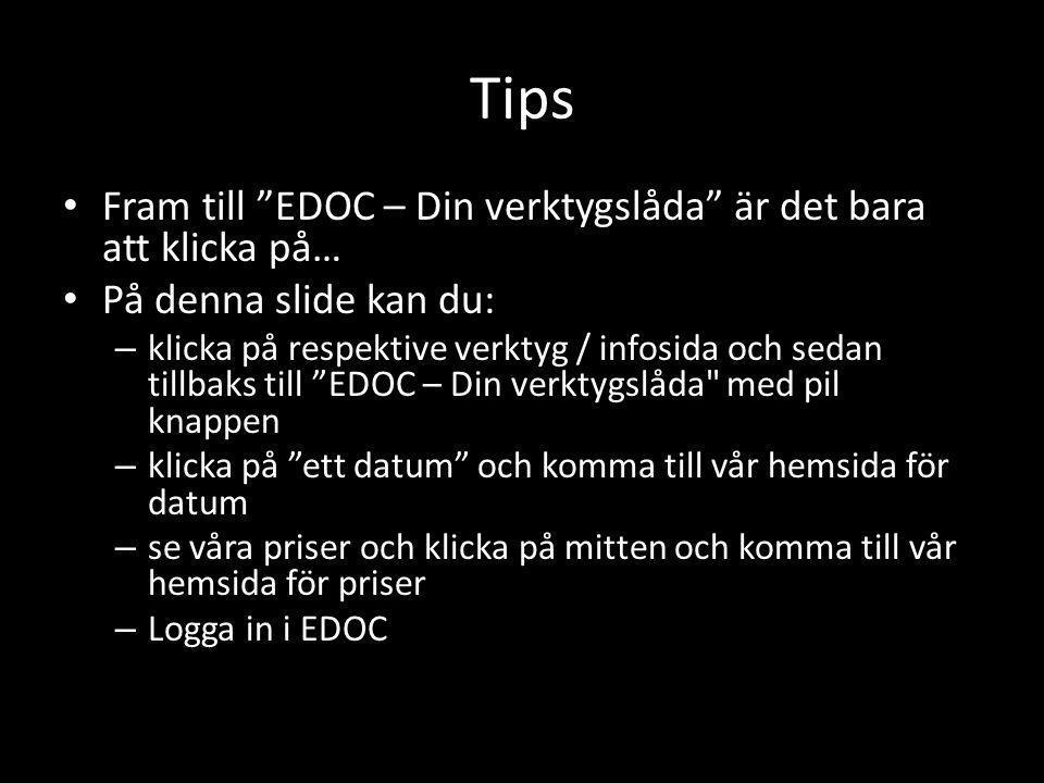 """Tips • Fram till """"EDOC – Din verktygslåda"""" är det bara att klicka på… • På denna slide kan du: – klicka på respektive verktyg / infosida och sedan til"""