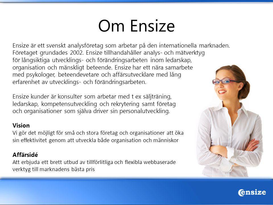 Om Ensize Ensize är ett svenskt analysföretag som arbetar på den internationella marknaden. Företaget grundades 2002. Ensize tillhandahåller analys- o