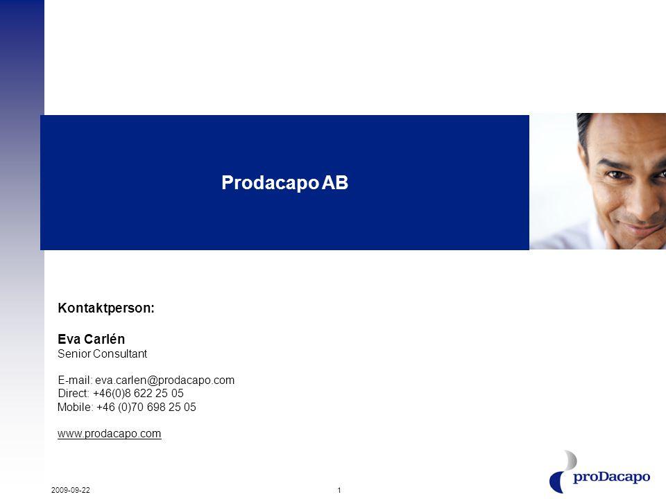 1 Prodacapo AB Kontaktperson: Eva Carlén Senior Consultant E-mail: eva.carlen@prodacapo.com Direct: +46(0)8 622 25 05 Mobile: +46 (0)70 698 25 05 www.