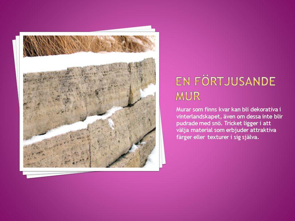 Murar som finns kvar kan bli dekorativa i vinterlandskapet, även om dessa inte blir pudrade med snö. Tricket ligger i att välja material som erbjuder