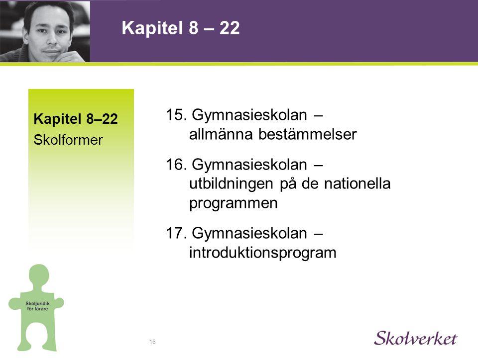 16 Kapitel 8–22 Skolformer 15.Gymnasieskolan – allmänna bestämmelser 16.