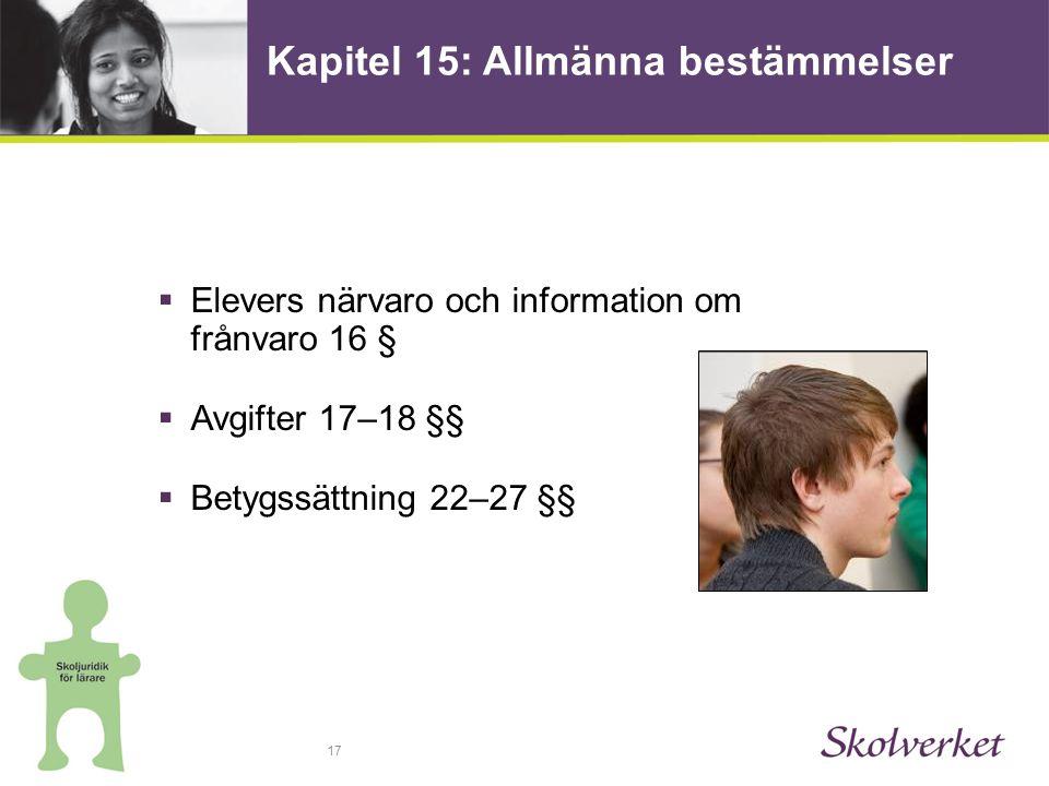 17  Elevers närvaro och information om frånvaro 16 §  Avgifter 17–18 §§  Betygssättning 22–27 §§ Kapitel 15: Allmänna bestämmelser