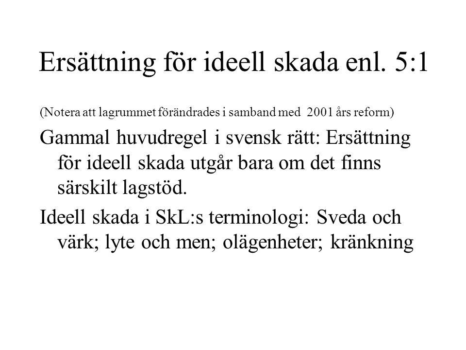Ersättning för ideell skada enl. 5:1 (Notera att lagrummet förändrades i samband med 2001 års reform) Gammal huvudregel i svensk rätt: Ersättning för