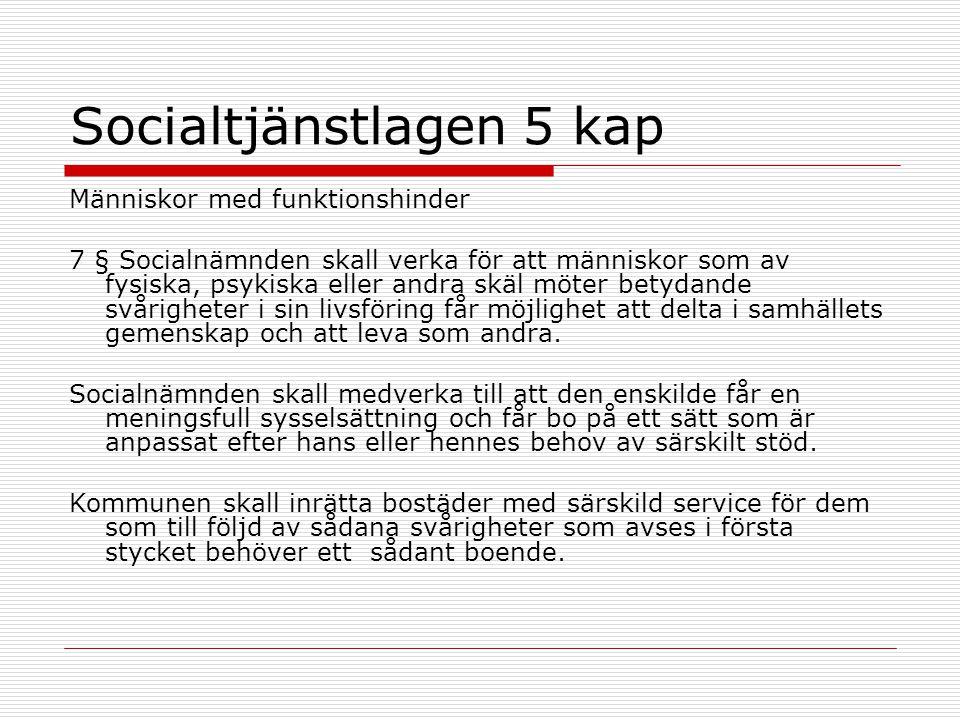 Socialtjänstlagen 5 kap Människor med funktionshinder 7 § Socialnämnden skall verka för att människor som av fysiska, psykiska eller andra skäl möter