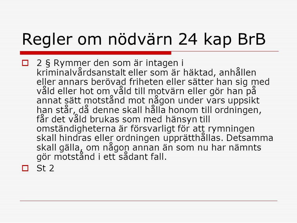 Regler om nödvärn 24 kap BrB  2 § Rymmer den som är intagen i kriminalvårdsanstalt eller som är häktad, anhållen eller annars berövad friheten eller