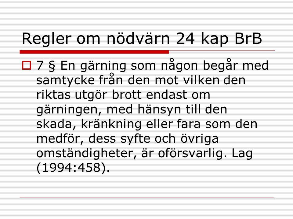 Regler om nödvärn 24 kap BrB  7 § En gärning som någon begår med samtycke från den mot vilken den riktas utgör brott endast om gärningen, med hänsyn