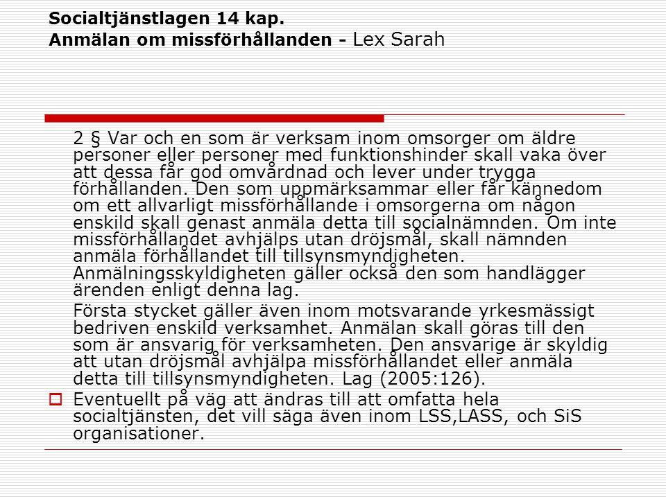 Socialtjänstlagen 14 kap. Anmälan om missförhållanden - Lex Sarah 2 § Var och en som är verksam inom omsorger om äldre personer eller personer med fun
