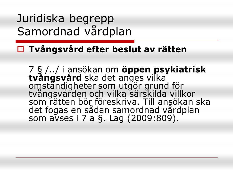 Juridiska begrepp Samordnad vårdplan  Tvångsvård efter beslut av rätten 7 § /../ i ansökan om öppen psykiatrisk tvångsvård ska det anges vilka omstän