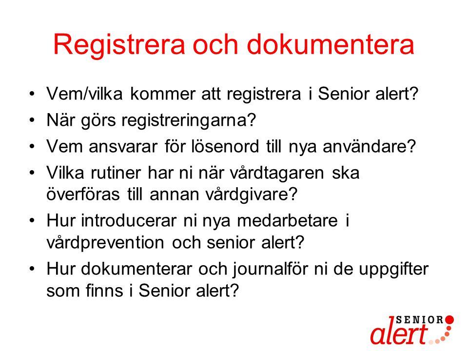 Registrera och dokumentera •Vem/vilka kommer att registrera i Senior alert? •När görs registreringarna? •Vem ansvarar för lösenord till nya användare?