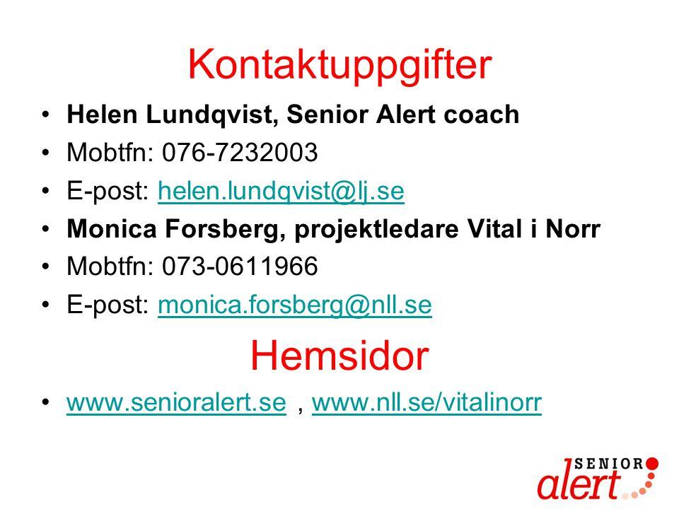 Kontaktuppgifter •Helen Lundqvist, Senior Alert coach •Mobtfn: 076-7232003 •E-post: helen.lundqvist@lj.sehelen.lundqvist@lj.se •Monica Forsberg, proje