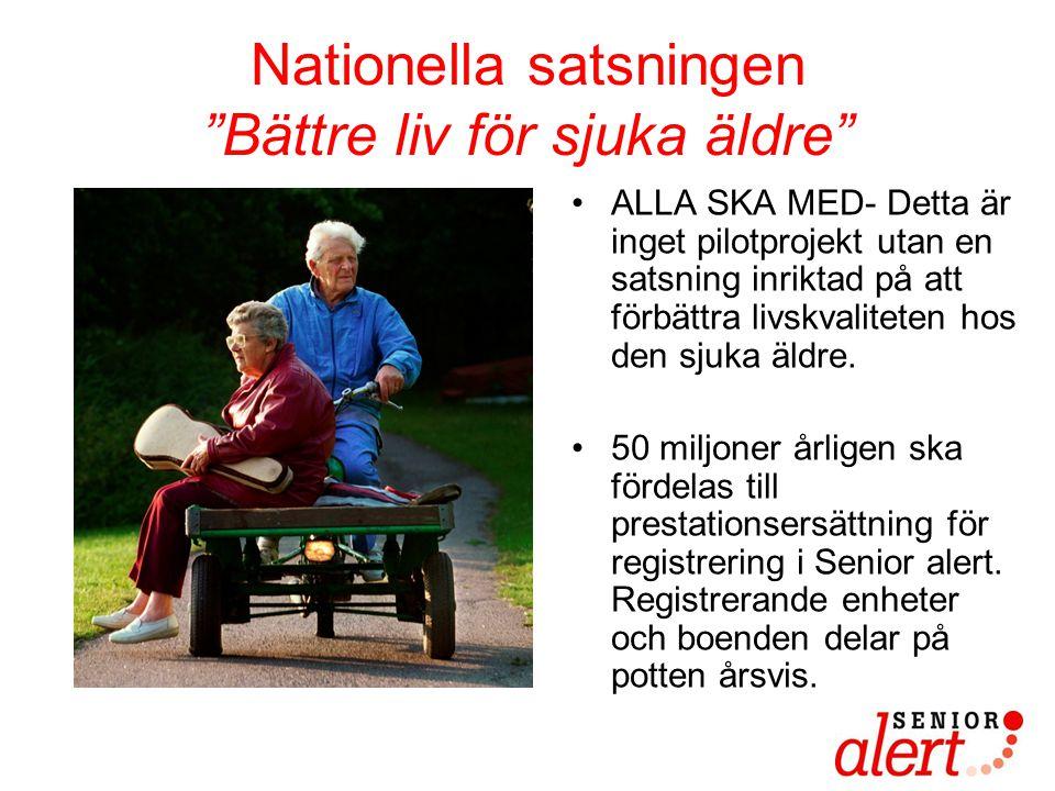 """Nationella satsningen """"Bättre liv för sjuka äldre"""" •ALLA SKA MED- Detta är inget pilotprojekt utan en satsning inriktad på att förbättra livskvalitete"""