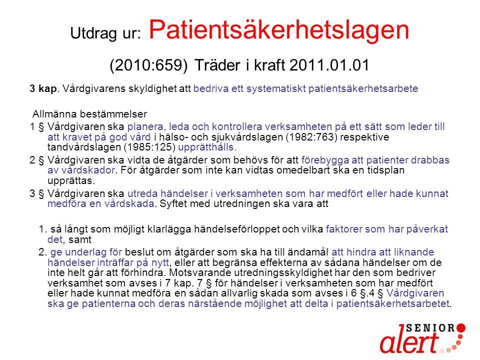 Utdrag ur: Patientsäkerhetslagen (2010:659) Träder i kraft 2011.01.01 3 kap. Vårdgivarens skyldighet att bedriva ett systematiskt patientsäkerhetsarbe