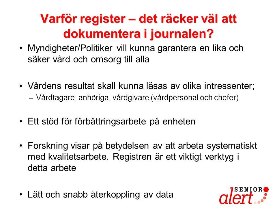 Varför register – det räcker väl att dokumentera i journalen? •Myndigheter/Politiker vill kunna garantera en lika och säker vård och omsorg till alla
