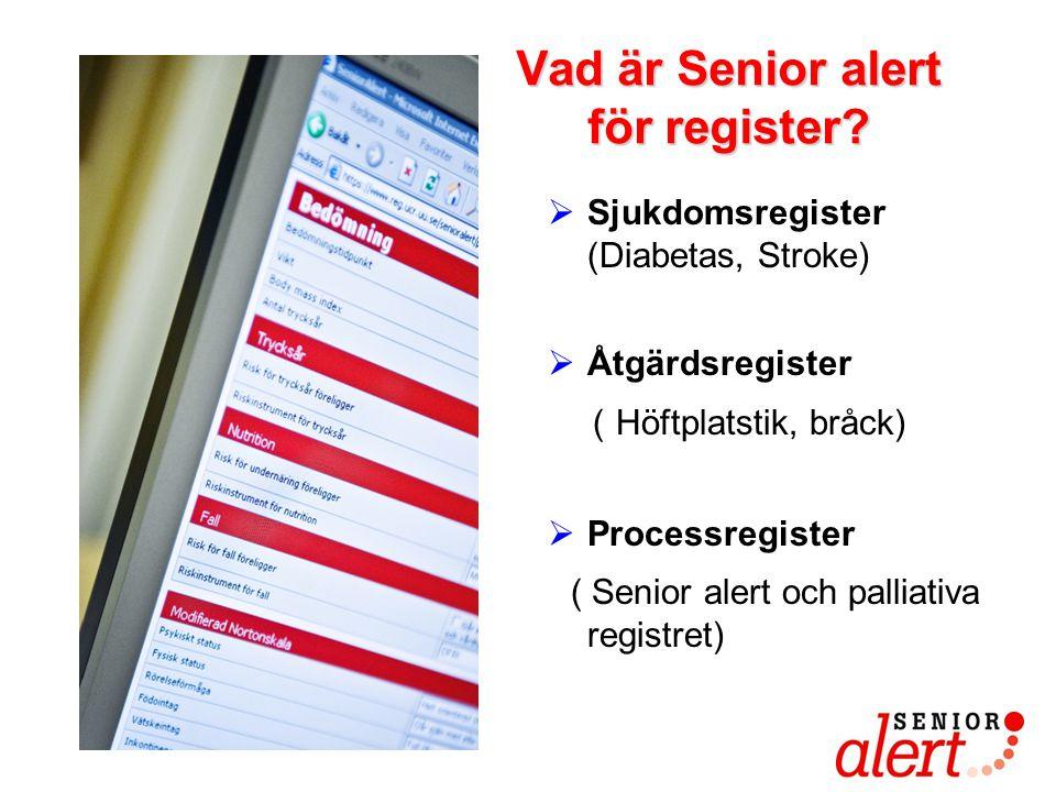 VadärSenioralert förregister? Vad är Senior alert för register?  Sjukdomsregister (Diabetas, Stroke)  Åtgärdsregister ( Höftplatstik, bråck)  Proce
