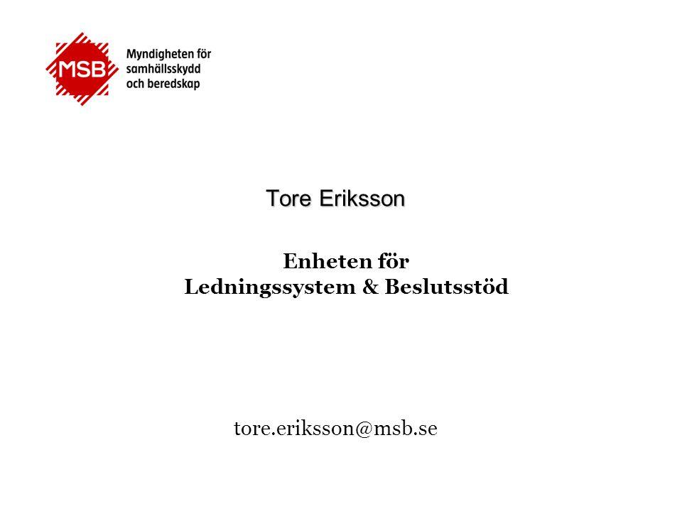 Tore Eriksson Enheten för Ledningssystem & Beslutsstöd tore.eriksson@msb.se
