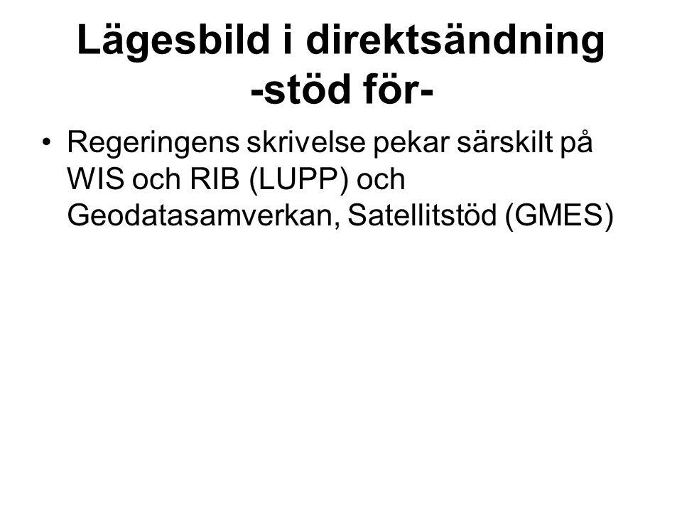 Lägesbild i direktsändning -stöd för- •Regeringens skrivelse pekar särskilt på WIS och RIB (LUPP) och Geodatasamverkan, Satellitstöd (GMES)