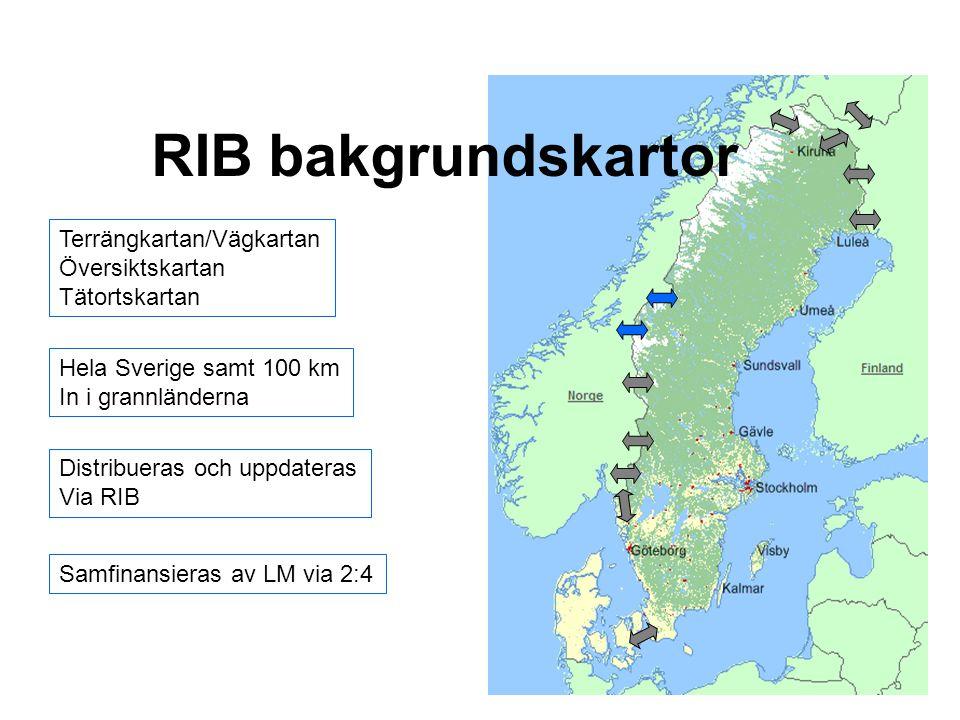 RIB bakgrundskartor Terrängkartan/Vägkartan Översiktskartan Tätortskartan Hela Sverige samt 100 km In i grannländerna Distribueras och uppdateras Via RIB Samfinansieras av LM via 2:4