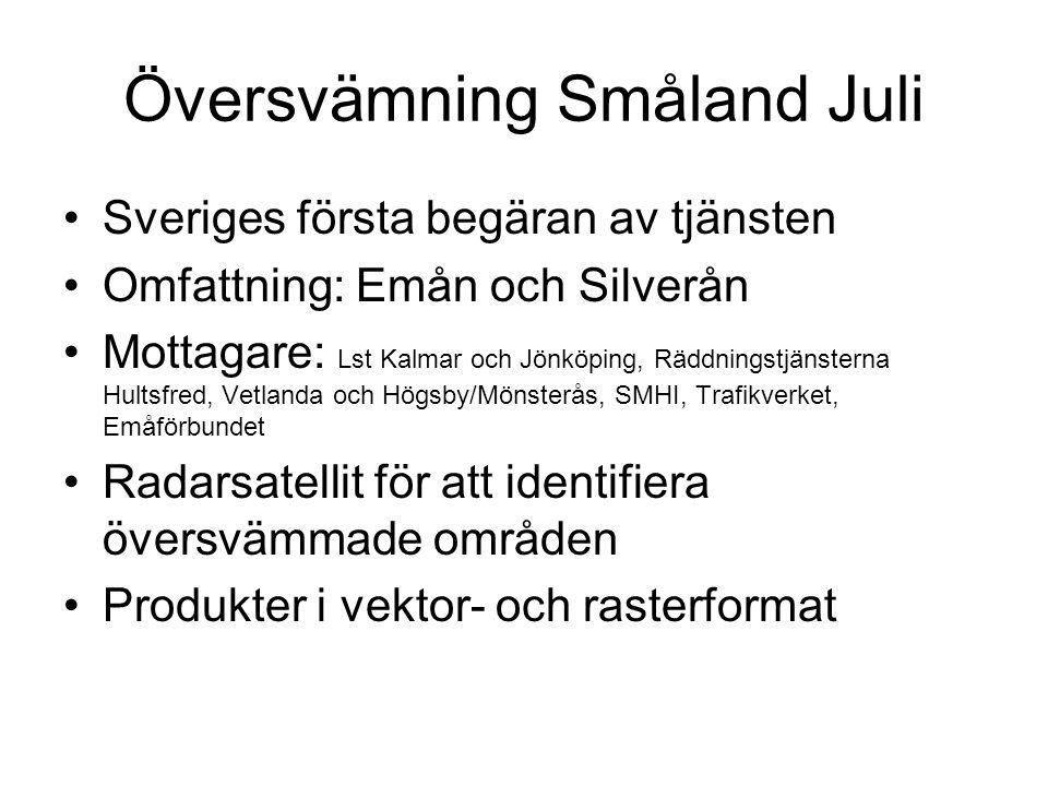 Översvämning Småland Juli •Sveriges första begäran av tjänsten •Omfattning: Emån och Silverån •Mottagare: Lst Kalmar och Jönköping, Räddningstjänstern