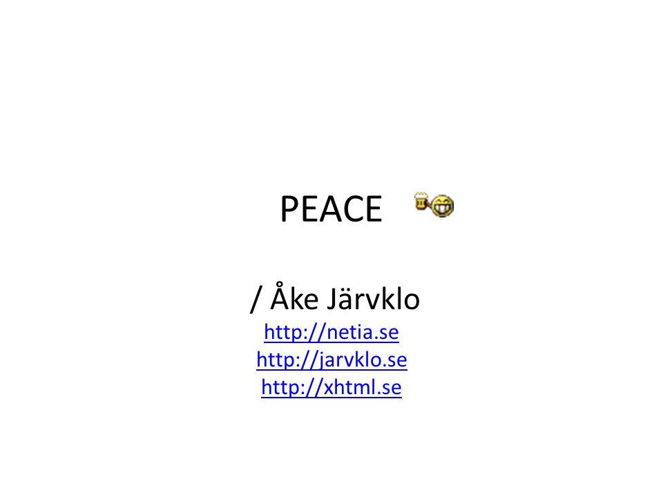PEACE / Åke Järvklo http://netia.se http://jarvklo.se http://xhtml.se