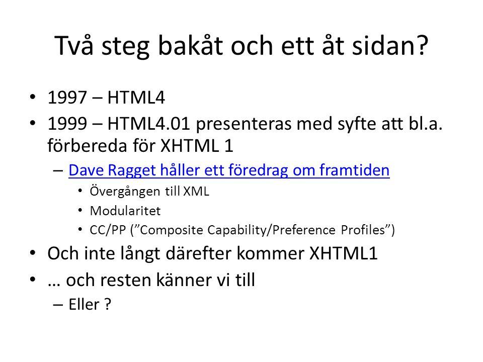 Två steg bakåt och ett åt sidan. • 1997 – HTML4 • 1999 – HTML4.01 presenteras med syfte att bl.a.