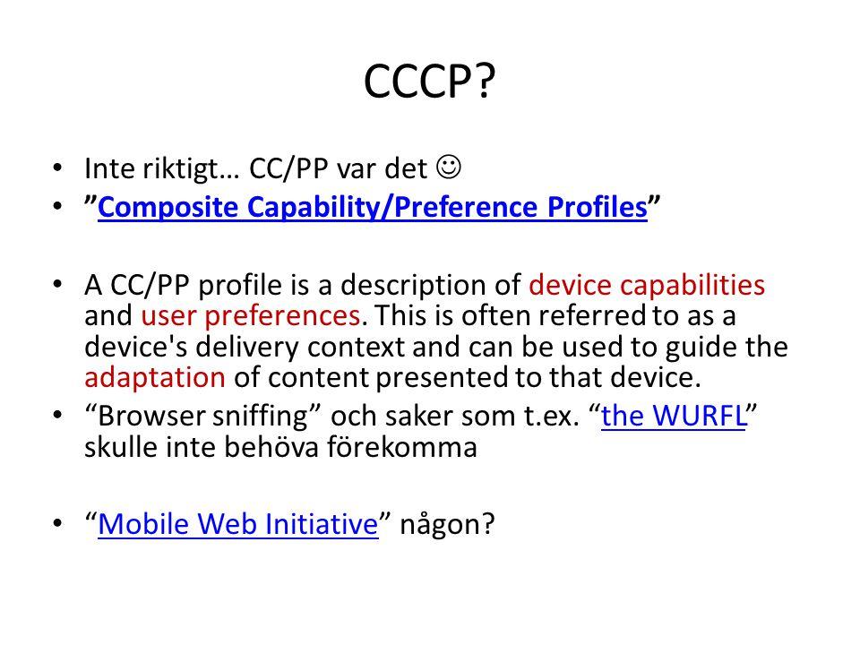 "CCCP? • Inte riktigt… CC/PP var det  • ""Composite Capability/Preference Profiles""Composite Capability/Preference Profiles • A CC/PP profile is a desc"