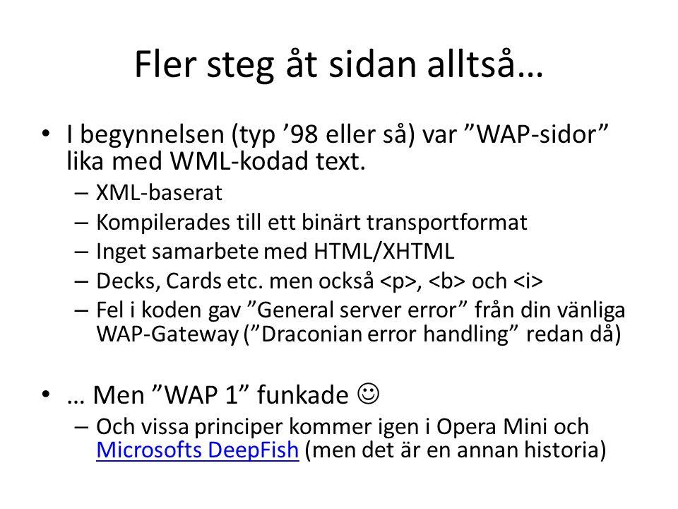Fast forward några år • XHTML 1.0 (26 Januari 2000) • XHTML Modularization (10 April 2001) – XHTML Basic (19 december 2000) !!.