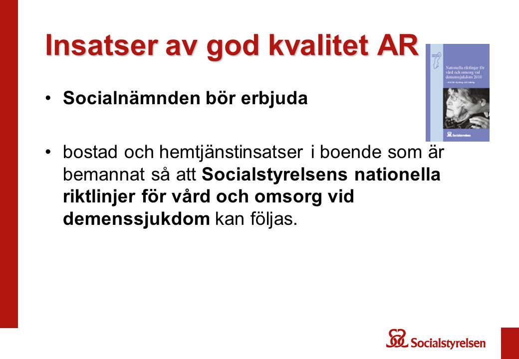 Insatser av god kvalitet AR •Socialnämnden bör erbjuda •bostad och hemtjänstinsatser i boende som är bemannat så att Socialstyrelsens nationella riktl