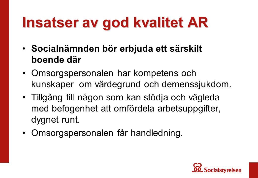 Insatser av god kvalitet AR •Socialnämnden bör erbjuda ett särskilt boende där •Omsorgspersonalen har kompetens och kunskaper om värdegrund och demens
