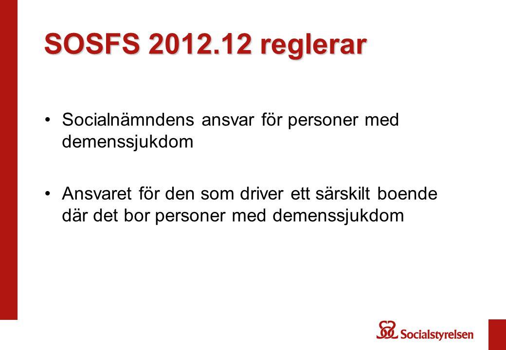 SOSFS 2012.12 reglerar •Socialnämndens ansvar för personer med demenssjukdom •Ansvaret för den som driver ett särskilt boende där det bor personer med
