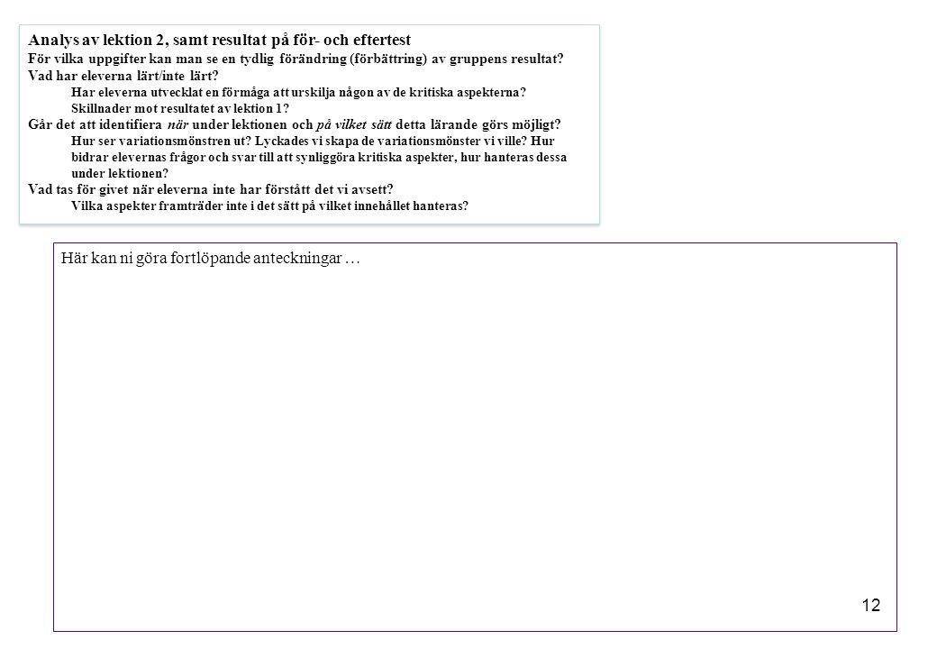 12 Analys av lektion 2, samt resultat på för- och eftertest För vilka uppgifter kan man se en tydlig förändring (förbättring) av gruppens resultat? Va