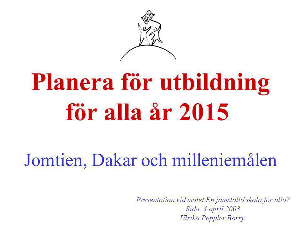 Planera för utbildning för alla år 2015 Jomtien, Dakar och milleniemålen Presentation vid mötet En jämställd skola för alla.