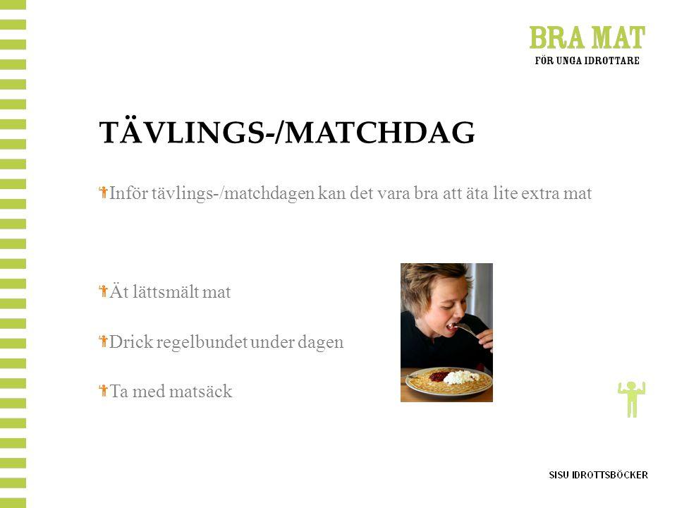 TÄVLINGS-/MATCHDAG Inför tävlings-/matchdagen kan det vara bra att äta lite extra mat Ät lättsmält mat Drick regelbundet under dagen Ta med matsäck