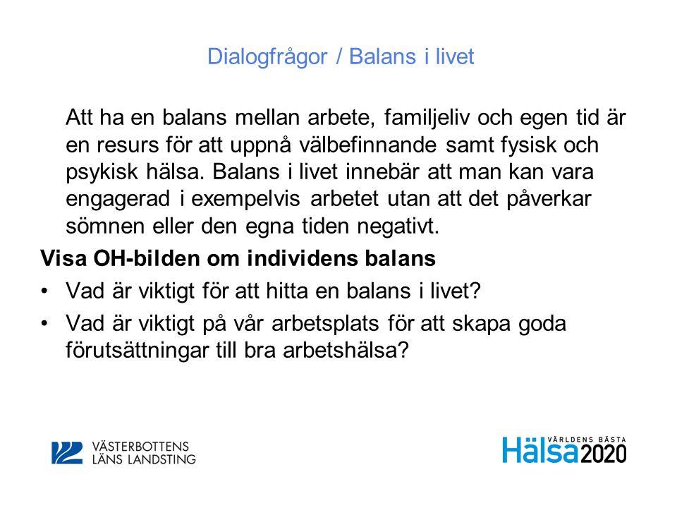Dialogfrågor / Balans i livet Att ha en balans mellan arbete, familjeliv och egen tid är en resurs för att uppnå välbefinnande samt fysisk och psykisk