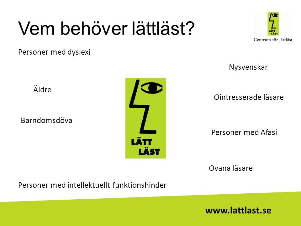 Vem behöver lättläst? Nysvenskar Personer med intellektuellt funktionshinder Ovana läsare Ointresserade läsarePersoner med dyslexi Äldre Barndomsdöva